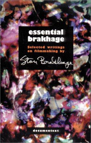 ESSENTIAL BRAKHAGE: SELECTED WRITINGS ON FILMMAIKING BY STAN BRAKHAGE: Brakhage, Stan