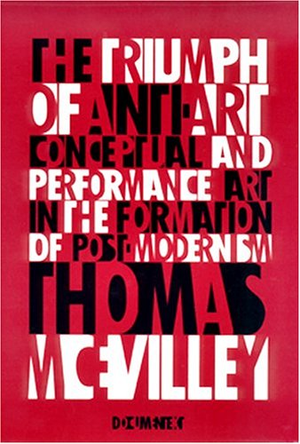 9780929701677: Triumph of Anti-Art: Conceptual and Performance Art in the Formation of Post-Modernism