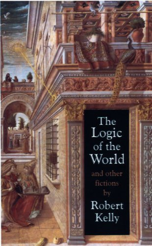 The Logic Of The World And Other Fictions: Kelly, Robert