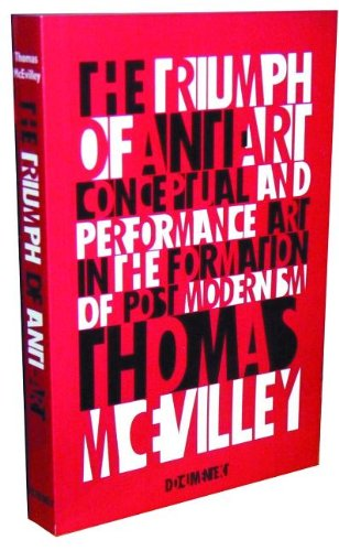 9780929701929: The Triumph of Anti-Art: Conceptual and Performance Art in the Formation of Post-Modernism