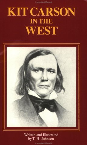 KIT CARSON IN THE WEST: A GUIDE: Johnson, T.H.