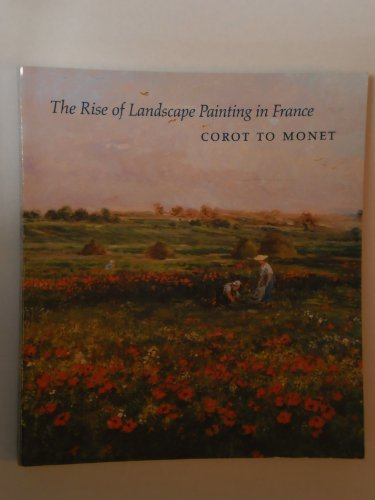 9780929710068: The rise of landscape painting in France: Corot to Monet