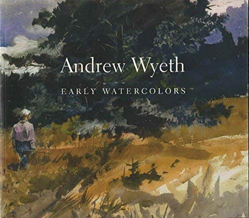 Andrew Wyeth : Early Watercolors (EXHIBITION CATALOGUE): Wyeth, Andrew