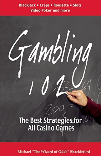 Gambling 102: The Best Strategies for All Casino Games (Gambling Theories Methods): Shackleford, ...