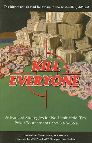 Kill Everyone: Advanced Strategies for No-limit Hold 'em Poker Tournaments and Sit-n-Go's...