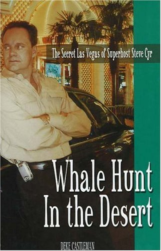 Whale Hunt In The Desert: The Secret Las Vegas Of Superhost Steve Cyr: Castleman, Deke