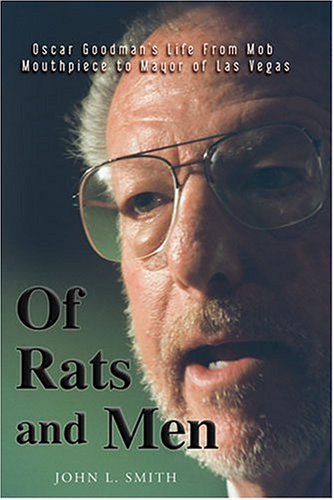 Of Rats and Men: Oscar Goodman's Life from Mob Mouthpiece to Mayor of Las Vegas: Smith, John L...