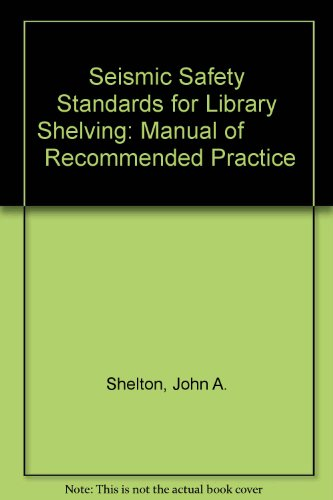 9780929722399: Seismic Safety Standards for Library Shelving: Manual of Recommended Practice