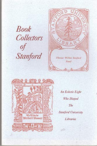 Book Collectors of Stanford: An Eclectic Eight Who Shaped the Stanford University Libraries