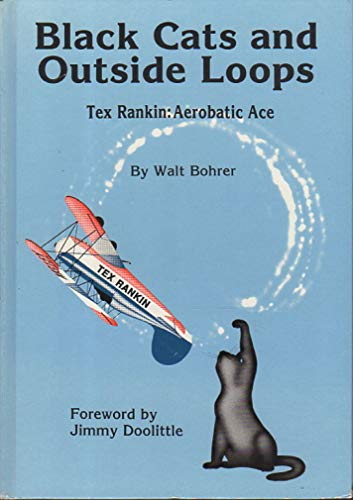 9780929734033: Black Cats and Outside Loops: Tex Rankin : Aerobatic Ace