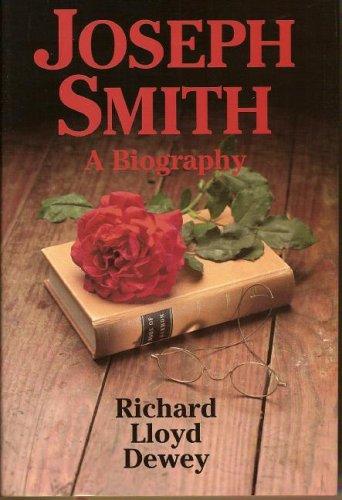 Joseph Smith: A Biography: Richard Lloyd Dewey