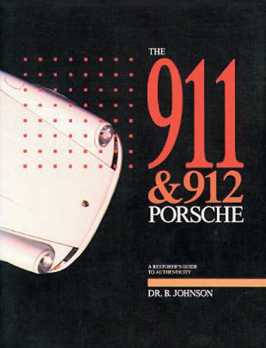 The 911 & 912 Porsche, A Restorer's Guide to Authenticity: Johnson, Dr. Brett