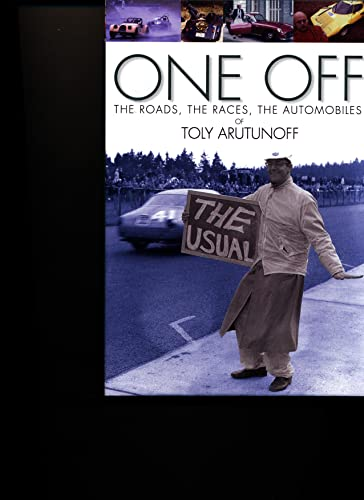 One Off: The Roads, The Races, The Automobiles of Toly Arutunoff: Arutunoff, Anatoly A.