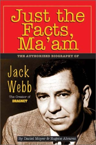 9780929765297: Just the Facts, Ma'Am: The Authorized Biography of Jack Webb