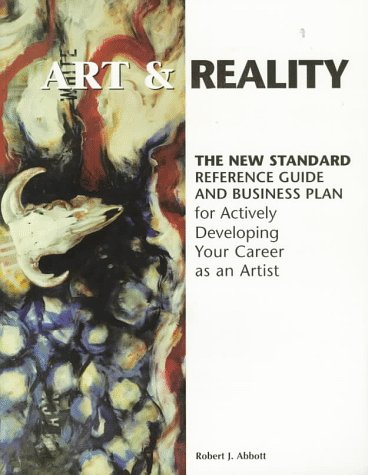 9780929765563: Art & Reality: The New Standard Reference Guide and Business Plan for Actively Developing Your Career As an Artist