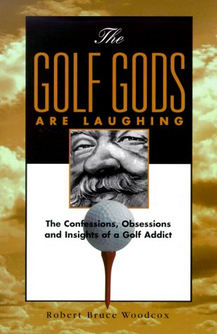 The Golf Gods Are Laughing: The Confessions. Obsessions, and Insights of a Golf Addict: Robert ...