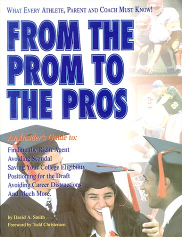 9780929765693: From the Prom to the Pros: The Athlete'S, Parent'S, and Coach's Guide