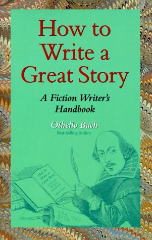 9780929765730: How to Write a Great Story: A Fiction Writer's Handbook