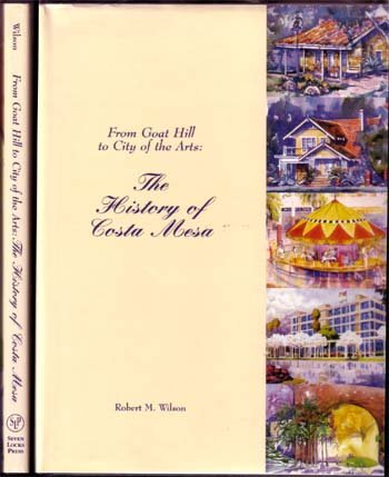 9780929765808: From Goat Hill to City of the Arts: The History of Costa Mesa