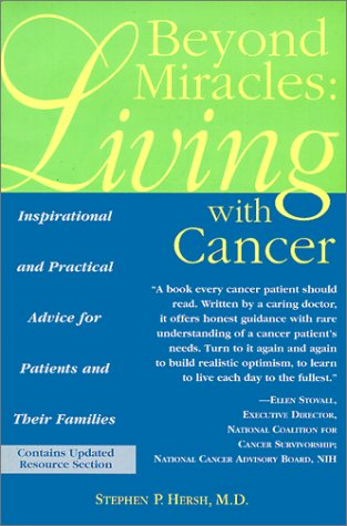 Beyond Miracles: Living With Cancer : Inspirational and Practical Advice for Patients and Their ...