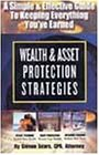 Wealth & Asset Protection Strategies: A Simple and Effective Guide to Keeping Everything You'Ve E...