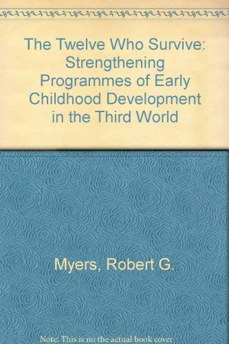 9780929816999: The Twelve Who Survive: Strengthening Programmes of Early Childhood Development in the Third World
