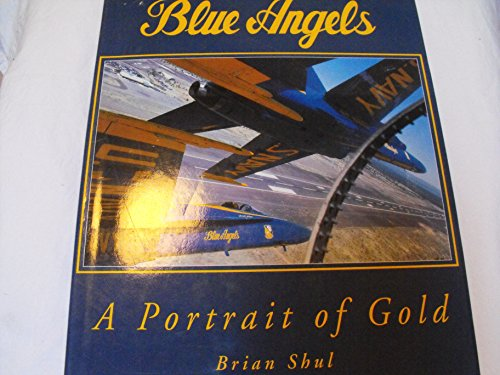 Blue Angels / a Portrait of Gold (Signed): Shul, Brian