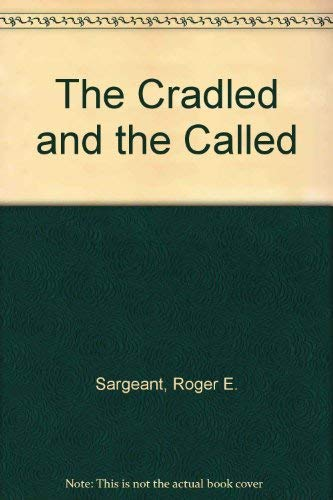 The Cradled and the Called: Sargeant, Roger E., Langer, Audrey R.