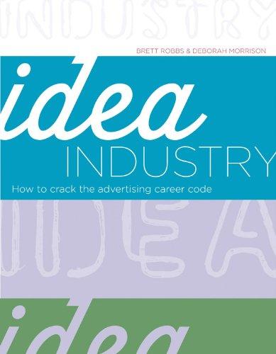 Idea Industry: How to Crack the Advertising: Robbs, Brett, Morrison,
