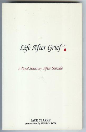 Life After Grief a Soul Journey After Suicide: Clarke, Jack