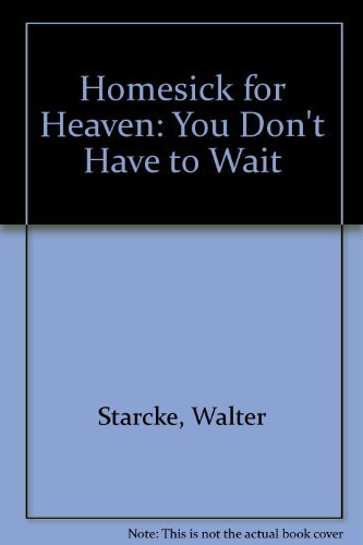 Homesick for Heaven: You Don't Have to Wait (092984503X) by Walter Starcke