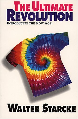 The Ultimate Revolution: Introducing the Now Age (0929845056) by Walter Starcke