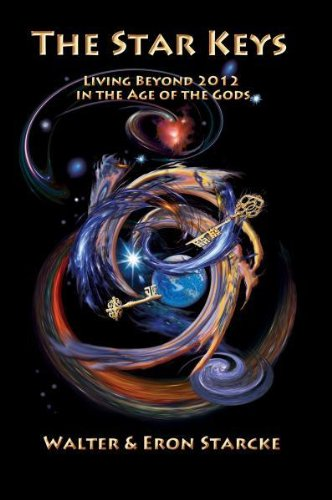 STAR KEYS: Living Beyond 2012 In The Age Of The Gods (0929845129) by Walter Starcke; Eron Starcke