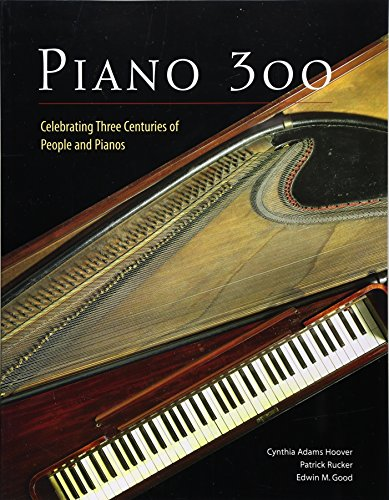 Piano 300: Celebrating Three Centuries of People and Pianos: Adams Hoover, Cynthia, Rucker, Patrick...