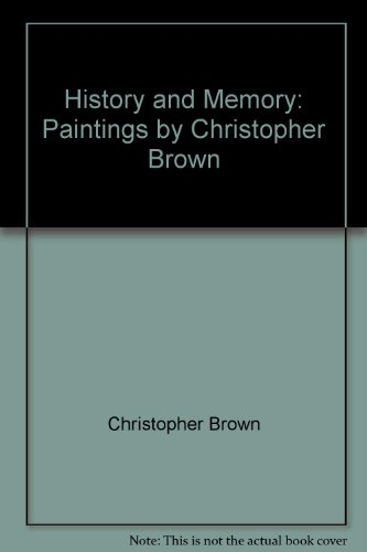 9780929865119: History And Memory: Paintings By Christopher Brown