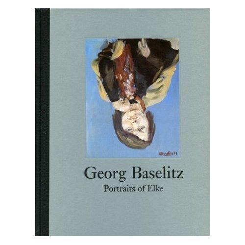 Georg Baselitz: Portraits of Elke: Georg Baselitz