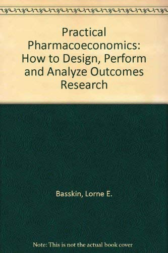 Practical Pharmacoeconomics; How to design, perform and: Lorne E. Basskin
