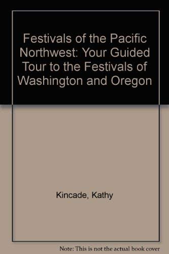Festivals of the Pacific Northwest: Your Guided: Kincade, Kathy, Rank,