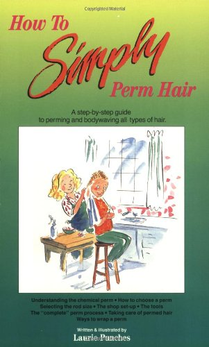 How to Simply Perm Hair: A Step-by-Step Guide to Perming and Bodywaving All Types of Hair: A Step ...