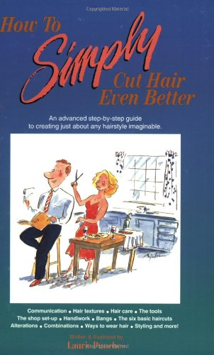 9780929883083: How to Simply Cut Hair Even Better: An Advanced Step by Step Guide to the Six Basic Haircuts That Can Be Combined or Altered to Create Just About an