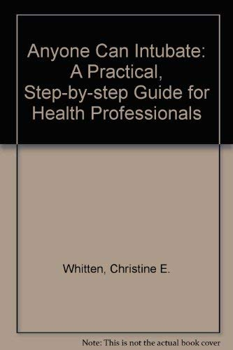 Anyone Can Intubate : A Practical, Step-by-Step Guide for Health Professional: Whitten, Christine E...