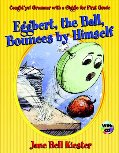 Eggbert, the Ball, Bounces by Himself: Caught'ya! Grammar with a Giggle for First Grade (0929895029) by Jane Bell Kiester