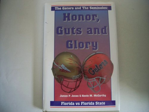 The Gators and The Seminoles: Honor, Guts and Glory: Jones, James P. and Kevin M. McCarthy