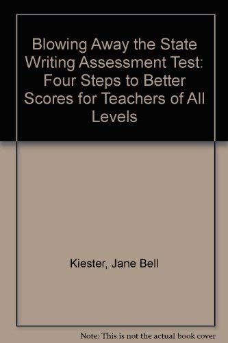 9780929895178: Blowing Away the State Writing Assessment Test: Four Steps to Better Scores for Teachers of All Levels