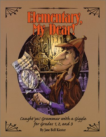 Elementary, My Dear! : Caught 'Ya!, Grammar With a Giggle for Grades One, Two, and Three: ...