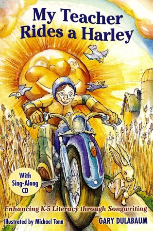 9780929895567: My Teacher Rides a Harley: Enhancing K-5 Literacy Through Songwriting [With CD]