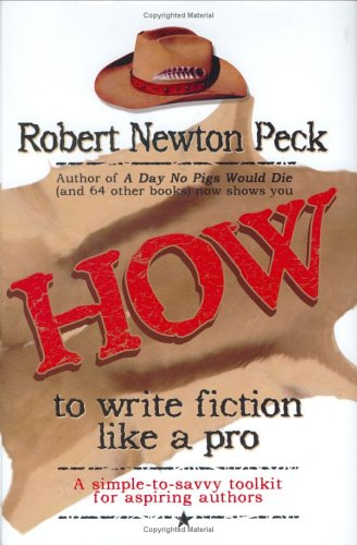 How to Write Fiction Like a Pro: A Simple-To-Savvy Toolkit for Aspiring Authors Robert Newton Peck:...
