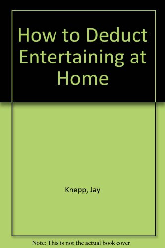 How to Deduct Entertaining at Home: Knepp, Jay