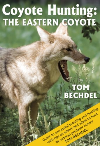 Coyote Hunting: The Eastern Coyote: Bechdel, Tom