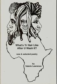 What's Yr Hair Like After U Wash It? (New & Selected Poetry): Lawrence, Valerie